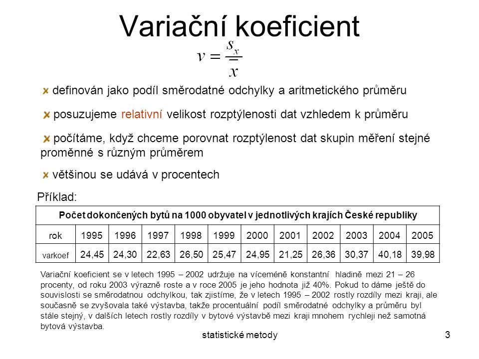 statistické metody3 Variační koeficient definován jako podíl směrodatné odchylky a aritmetického průměru posuzujeme relativní velikost rozptýlenosti d