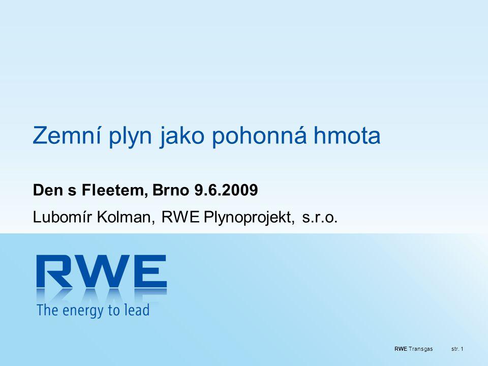 RWE Transgasstr. 1 Zemní plyn jako pohonná hmota Den s Fleetem, Brno 9.6.2009 Lubomír Kolman, RWE Plynoprojekt, s.r.o.