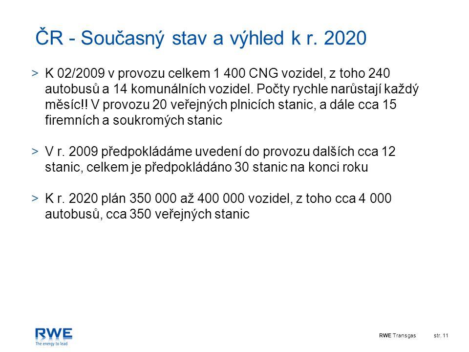RWE Transgasstr. 11 ČR - Současný stav a výhled k r. 2020 >K 02/2009 v provozu celkem 1 400 CNG vozidel, z toho 240 autobusů a 14 komunálních vozidel.