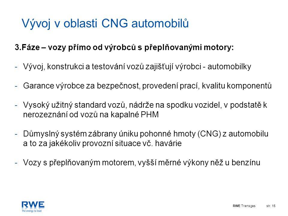 RWE Transgasstr. 15 Vývoj v oblasti CNG automobilů 3.Fáze – vozy přímo od výrobců s přeplňovanými motory: -Vývoj, konstrukci a testování vozů zajišťuj