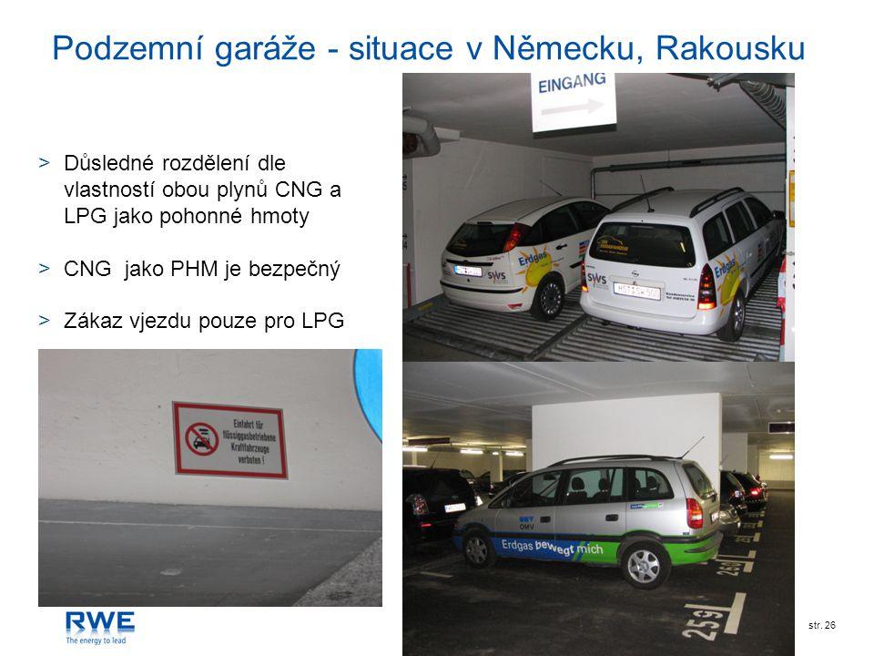 RWE Transgasstr. 26 Podzemní garáže - situace v Německu, Rakousku >Důsledné rozdělení dle vlastností obou plynů CNG a LPG jako pohonné hmoty >CNG jako