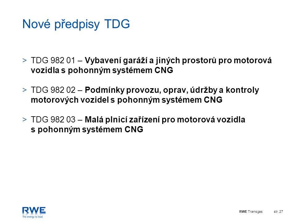 RWE Transgasstr. 27 Nové předpisy TDG >TDG 982 01 – Vybavení garáží a jiných prostorů pro motorová vozidla s pohonným systémem CNG >TDG 982 02 – Podmí