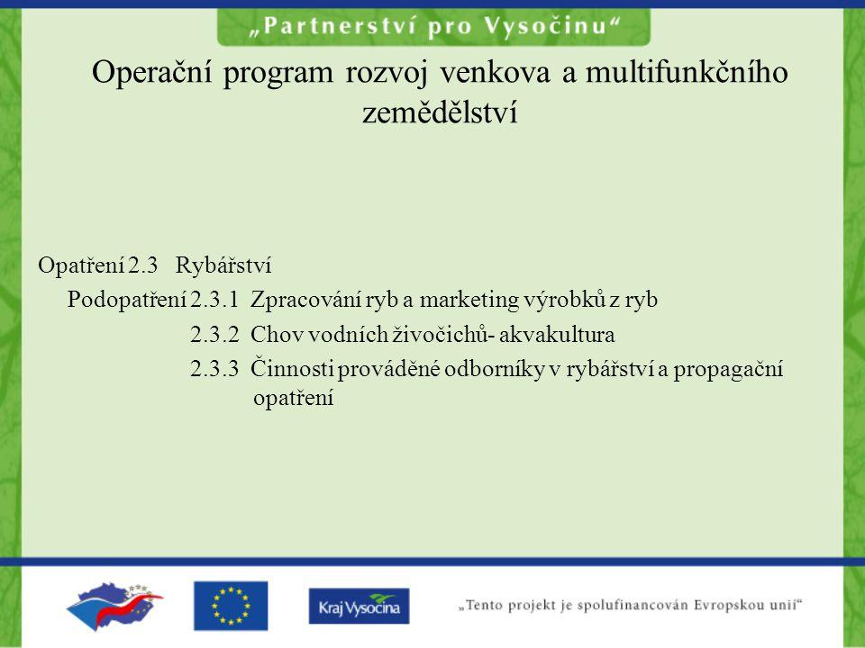 Operační program rozvoj venkova a multifunkčního zemědělství Opatření 2.3 Rybářství Podopatření 2.3.1 Zpracování ryb a marketing výrobků z ryb 2.3.2 C