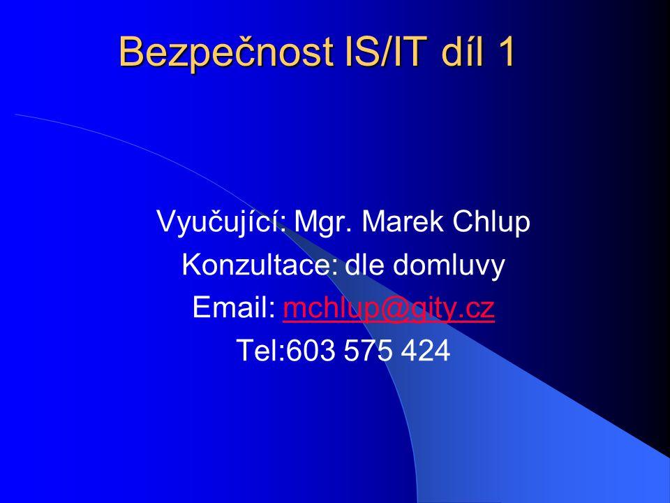 Bezpečnost IS/IT díl 1 Vyučující: Mgr. Marek Chlup Konzultace: dle domluvy Email: mchlup@gity.czmchlup@gity.cz Tel:603 575 424