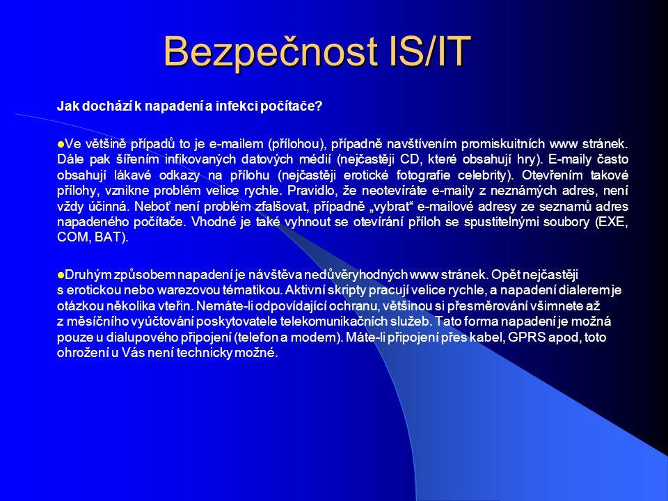 Bezpečnost IS/IT Jak dochází k napadení a infekci počítače?  Ve většině případů to je e-mailem (přílohou), případně navštívením promiskuitních www st