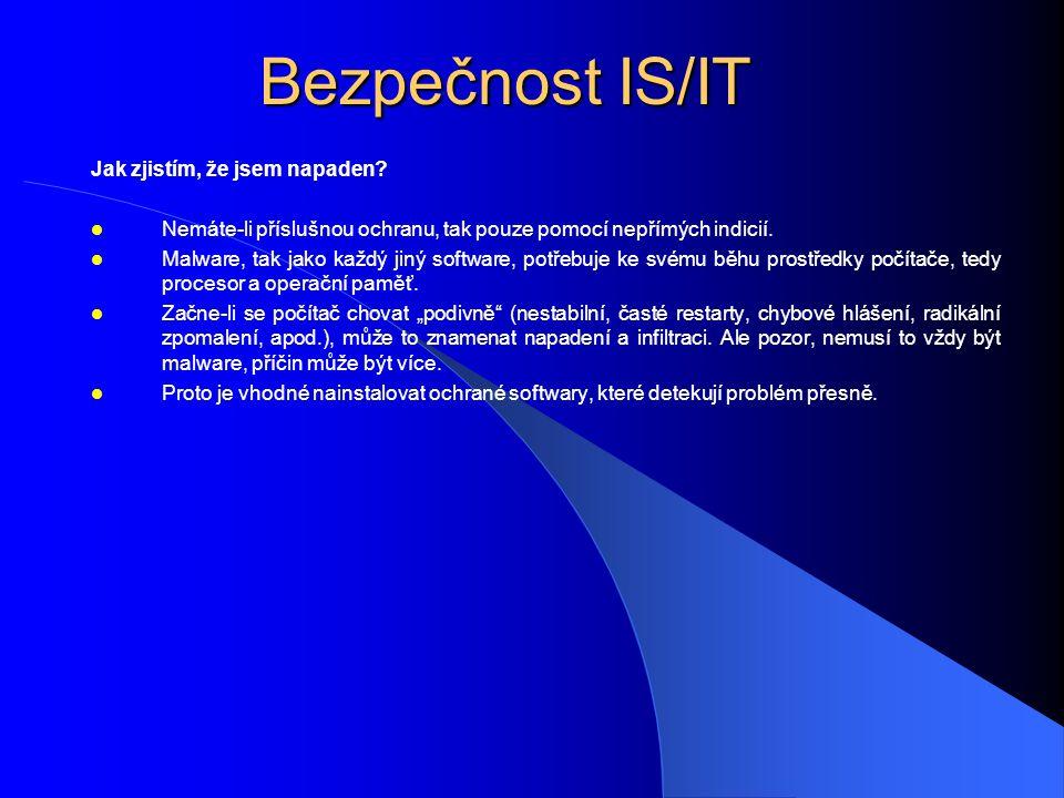 Bezpečnost IS/IT Jak zjistím, že jsem napaden?  Nemáte-li příslušnou ochranu, tak pouze pomocí nepřímých indicií.  Malware, tak jako každý jiný soft