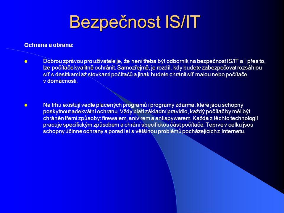Bezpečnost IS/IT Ochrana a obrana:  Dobrou zprávou pro uživatele je, že není třeba být odborník na bezpečnost IS/IT a i přes to, lze počítače kvalitně ochránit.