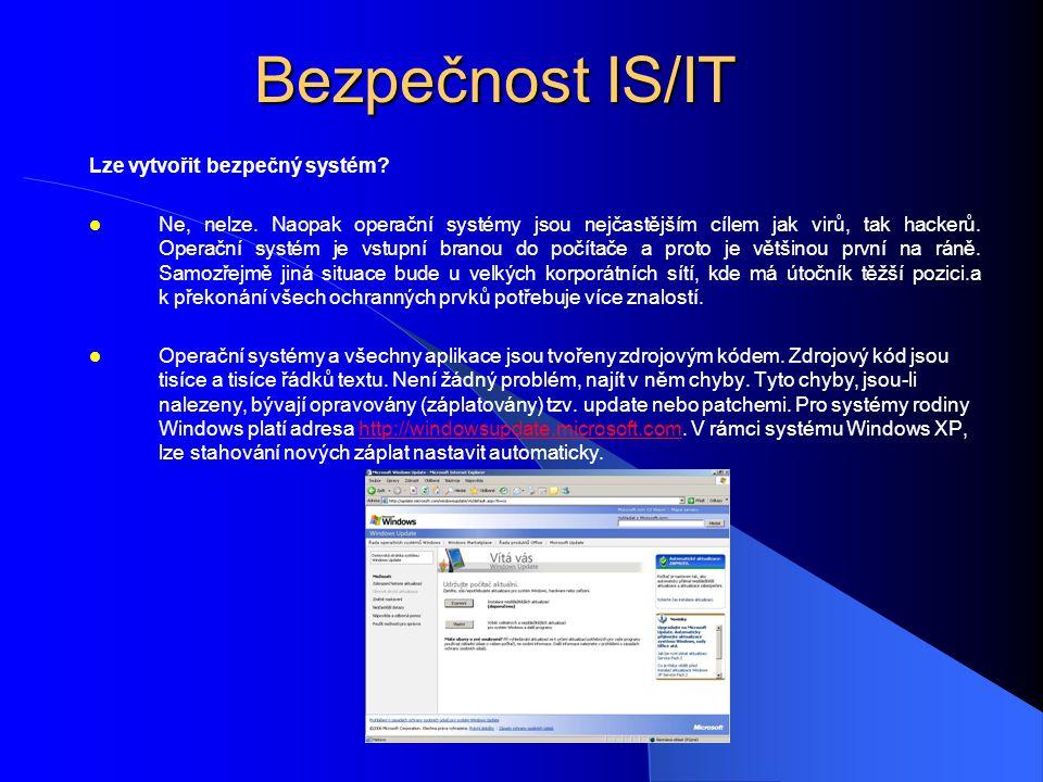 Bezpečnost IS/IT Lze vytvořit bezpečný systém?  Ne, nelze. Naopak operační systémy jsou nejčastějším cílem jak virů, tak hackerů. Operační systém je