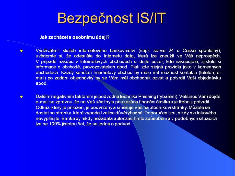 Bezpečnost IS/IT Jak zacházet s osobnímu údaji?  Využíváte-li služeb internetového bankovnictví (např. servis 24 u České spořitelny), uvědomte si, že
