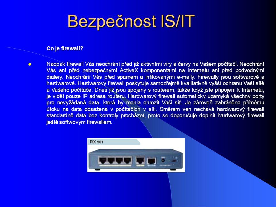 Bezpečnost IS/IT Co je firewall?  Naopak firewall Vás neochrání před již aktivními viry a červy na Vašem počítači. Neochrání Vás ani před nebezpečným