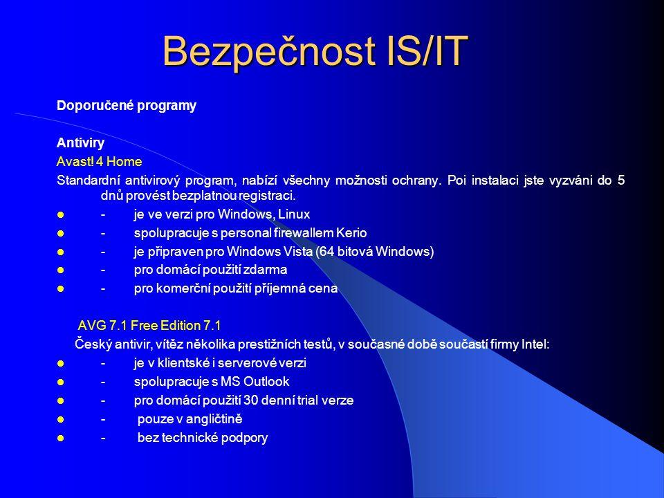 Bezpečnost IS/IT Doporučené programy Antiviry Avast! 4 Home Standardní antivirový program, nabízí všechny možnosti ochrany. Poi instalaci jste vyzváni