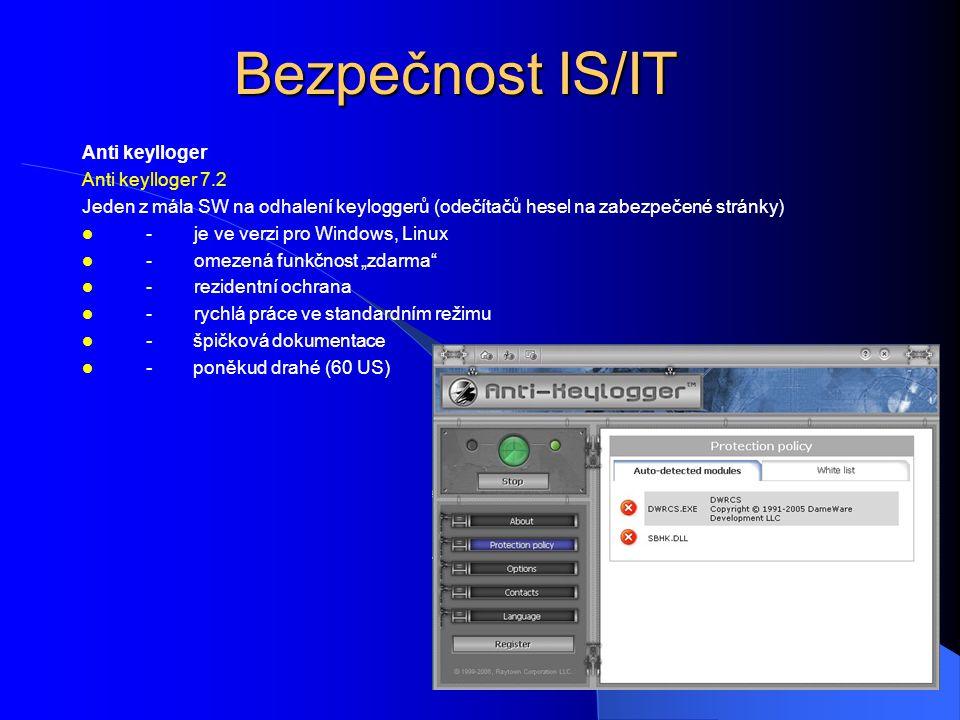"""Bezpečnost IS/IT Anti keylloger Anti keylloger 7.2 Jeden z mála SW na odhalení keyloggerů (odečítačů hesel na zabezpečené stránky)  - je ve verzi pro Windows, Linux  - omezená funkčnost """"zdarma  - rezidentní ochrana  - rychlá práce ve standardním režimu  - špičková dokumentace  - poněkud drahé (60 US)"""