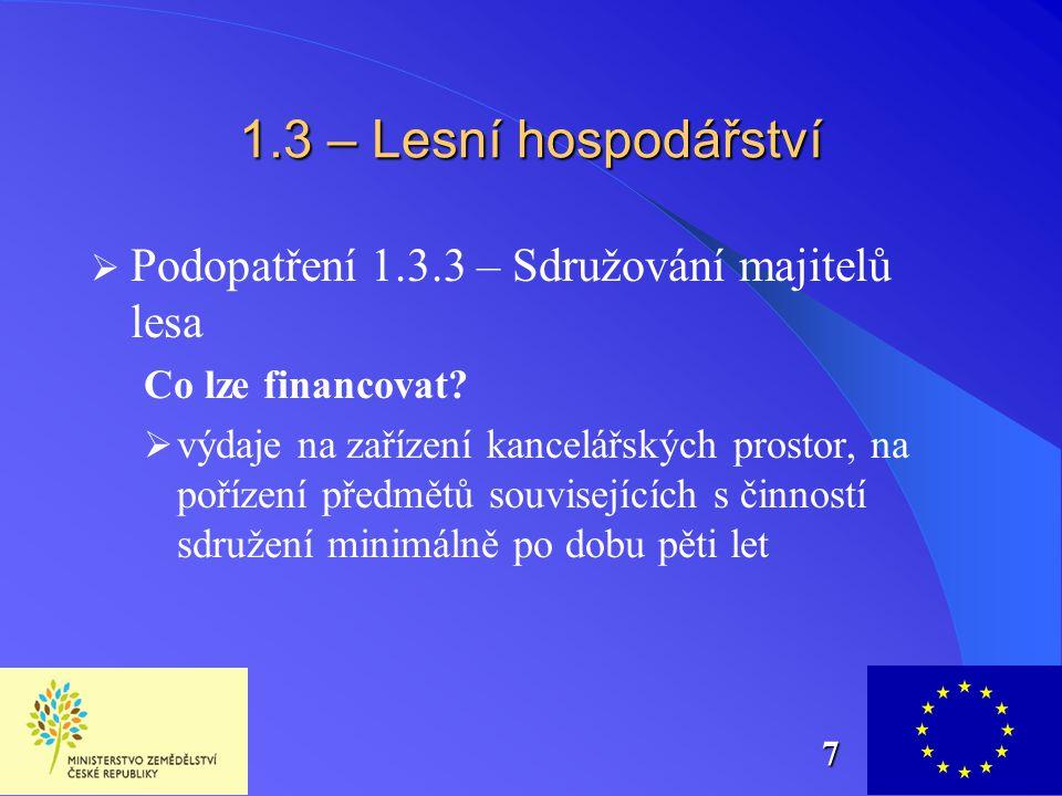 1.3 – Lesní hospodářství  Podopatření 1.3.3 – Sdružování majitelů lesa Co lze financovat?  výdaje na zařízení kancelářských prostor, na pořízení pře