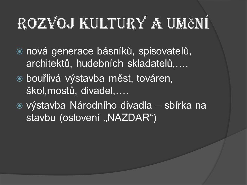 Rozvoj kultury a um ě ní  nová generace básníků, spisovatelů, architektů, hudebních skladatelů,….