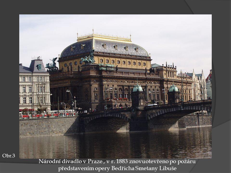 Národní divadlo v Praze, v r. 1883 znovuotevřeno po požáru představením opery Bedřicha Smetany Libuše Obr.3