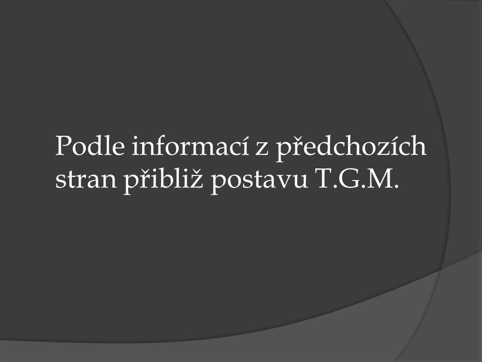Podle informací z předchozích stran přibliž postavu T.G.M.