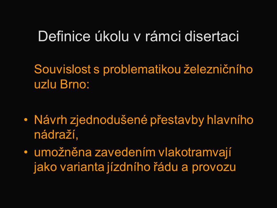 Definice úkolu v rámci disertaci Souvislost s problematikou železničního uzlu Brno: •Návrh zjednodušené přestavby hlavního nádraží, •umožněna zavedení