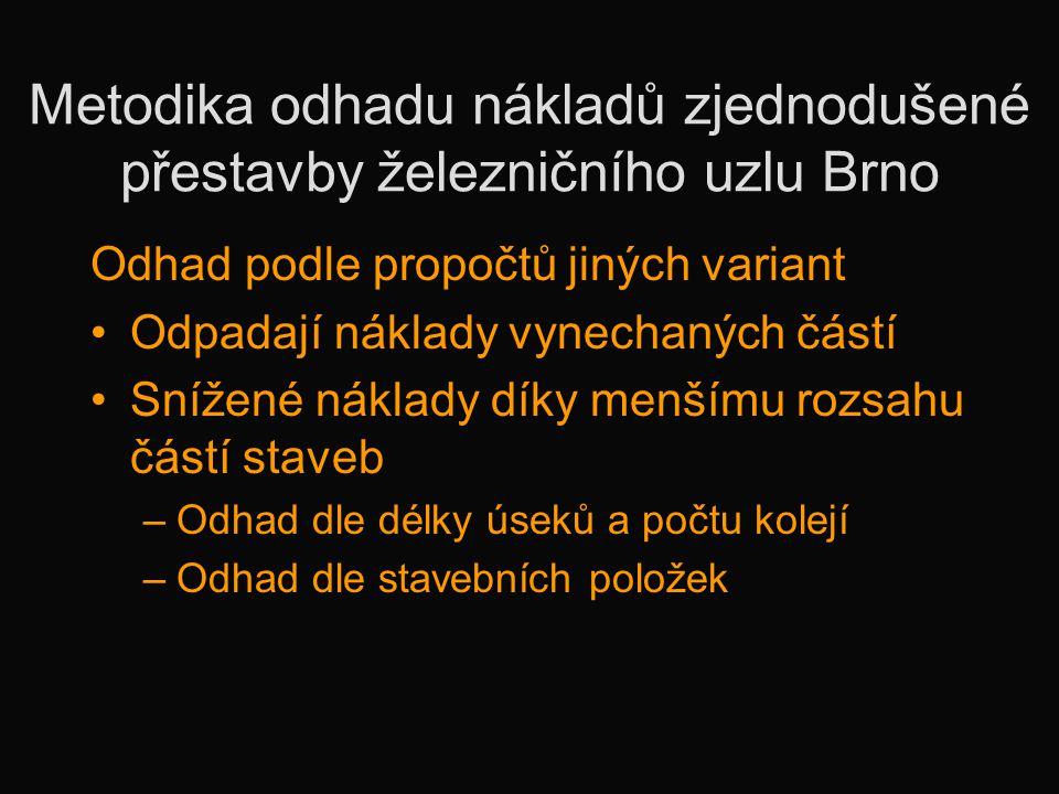 Metodika odhadu nákladů zjednodušené přestavby železničního uzlu Brno Odhad podle propočtů jiných variant •Odpadají náklady vynechaných částí •Snížené