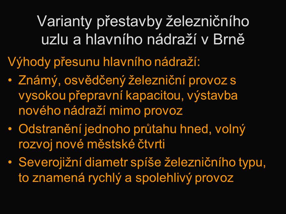 Varianty přestavby železničního uzlu a hlavního nádraží v Brně Výhody přesunu hlavního nádraží: •Známý, osvědčený železniční provoz s vysokou přepravn