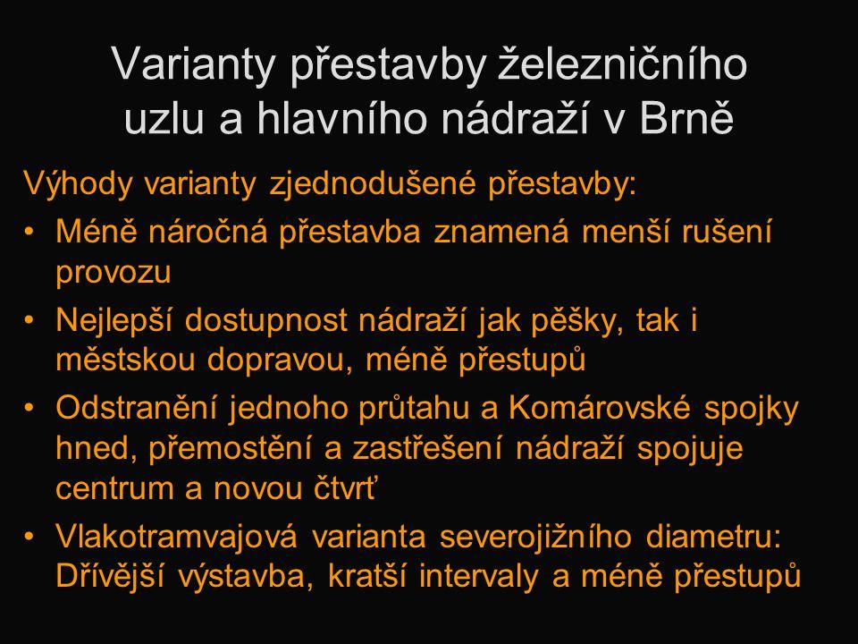Varianty přestavby železničního uzlu a hlavního nádraží v Brně Výhody varianty zjednodušené přestavby: •Méně náročná přestavba znamená menší rušení pr