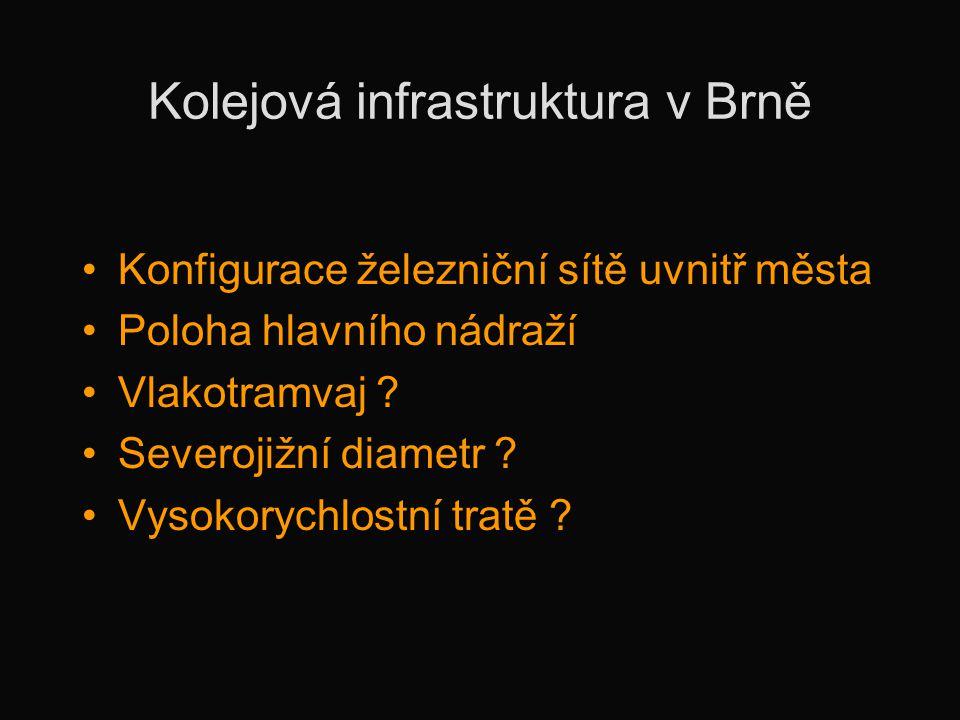 Kolejová infrastruktura v Brně •Konfigurace železniční sítě uvnitř města •Poloha hlavního nádraží •Vlakotramvaj ? •Severojižní diametr ? •Vysokorychlo