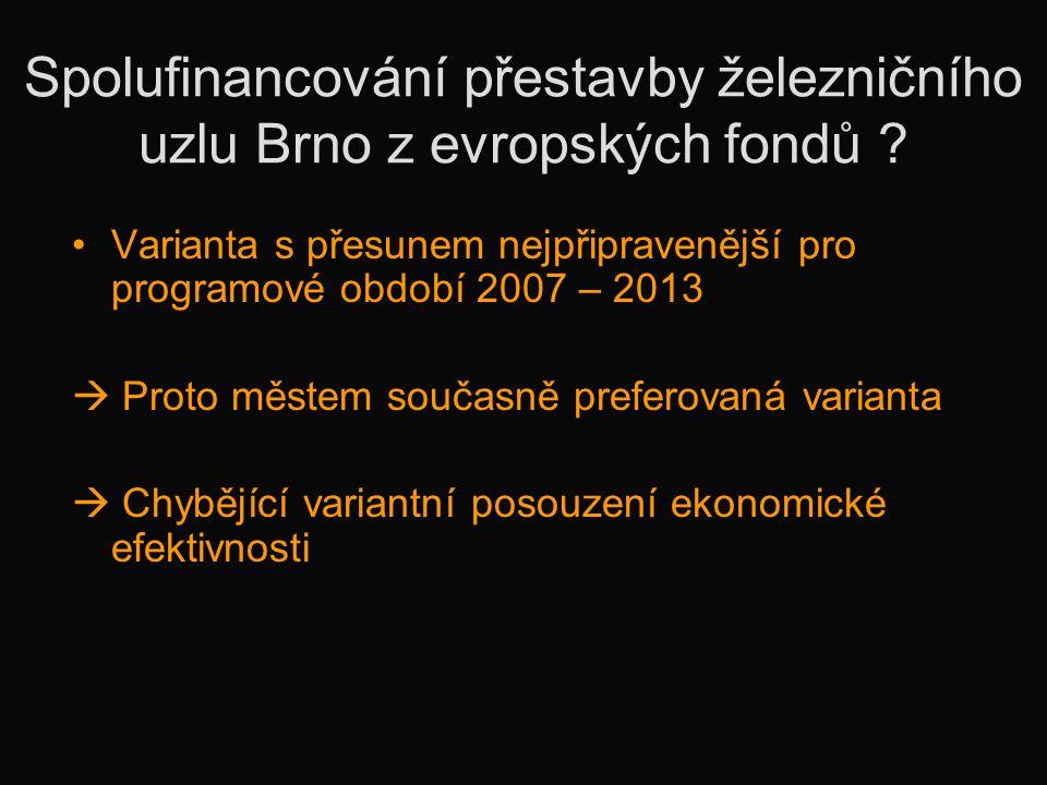 Spolufinancování přestavby železničního uzlu Brno z evropských fondů ? •Varianta s přesunem nejpřipravenější pro programové období 2007 – 2013  Proto
