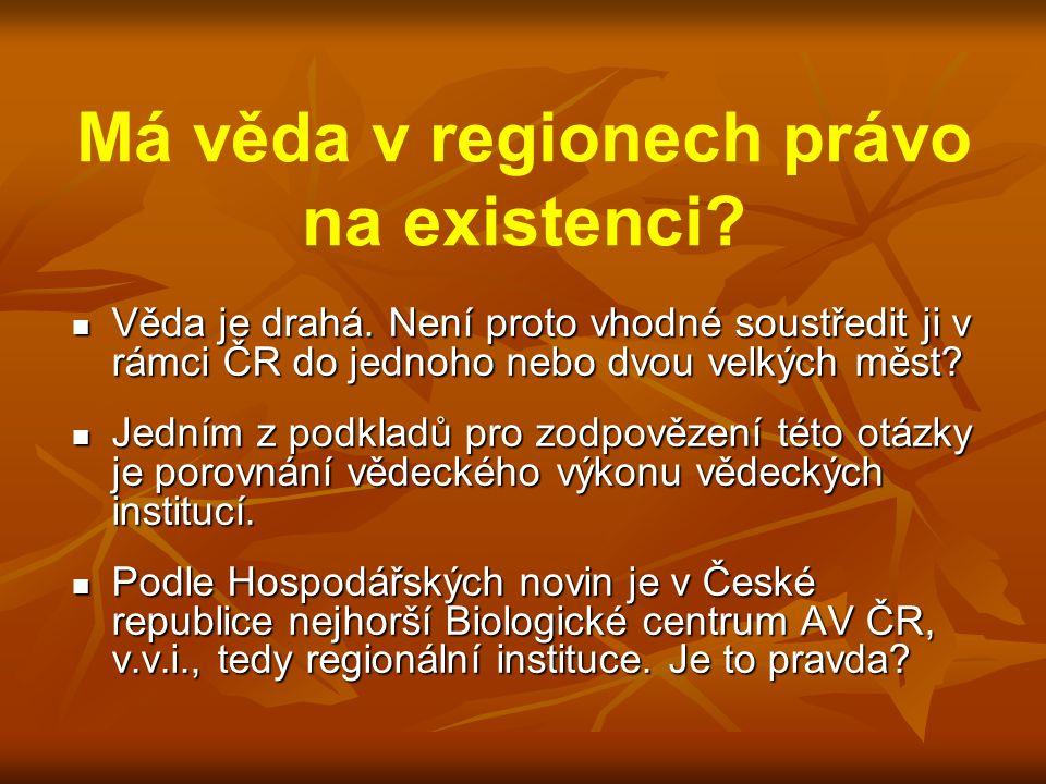  Věda je drahá. Není proto vhodné soustředit ji v rámci ČR do jednoho nebo dvou velkých měst.