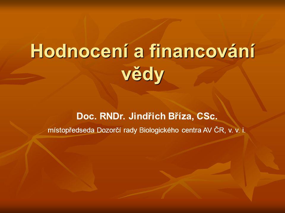 Hodnocení a financování vědy Doc. RNDr. Jindřich Bříza, CSc.