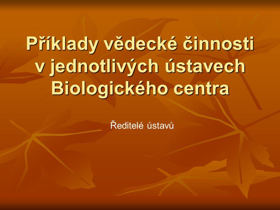 Příklady vědecké činnosti v jednotlivých ústavech Biologického centra Ředitelé ústavů