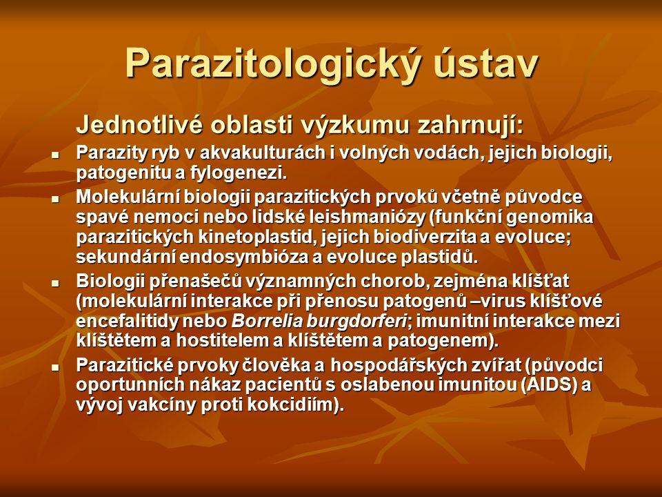 Parazitologický ústav Jednotlivé oblasti výzkumu zahrnují:  Parazity ryb v akvakulturách i volných vodách, jejich biologii, patogenitu a fylogenezi.