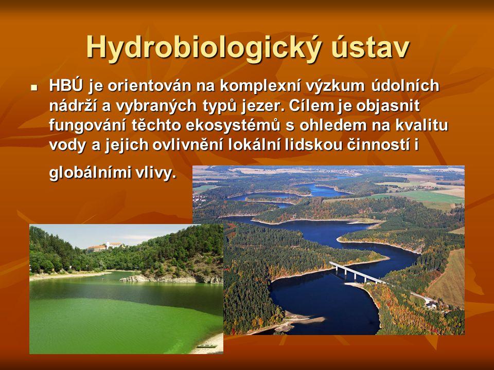 Hydrobiologický ústav  HBÚ je orientován na komplexní výzkum údolních nádrží a vybraných typů jezer.