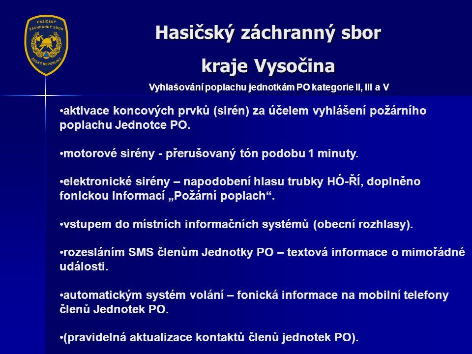 Hasičský záchranný sbor kraje Vysočina Vyhlašování poplachu jednotkám PO kategorie II, III a V •aktivace koncových prvků (sirén) za účelem vyhlášení požárního poplachu Jednotce PO.