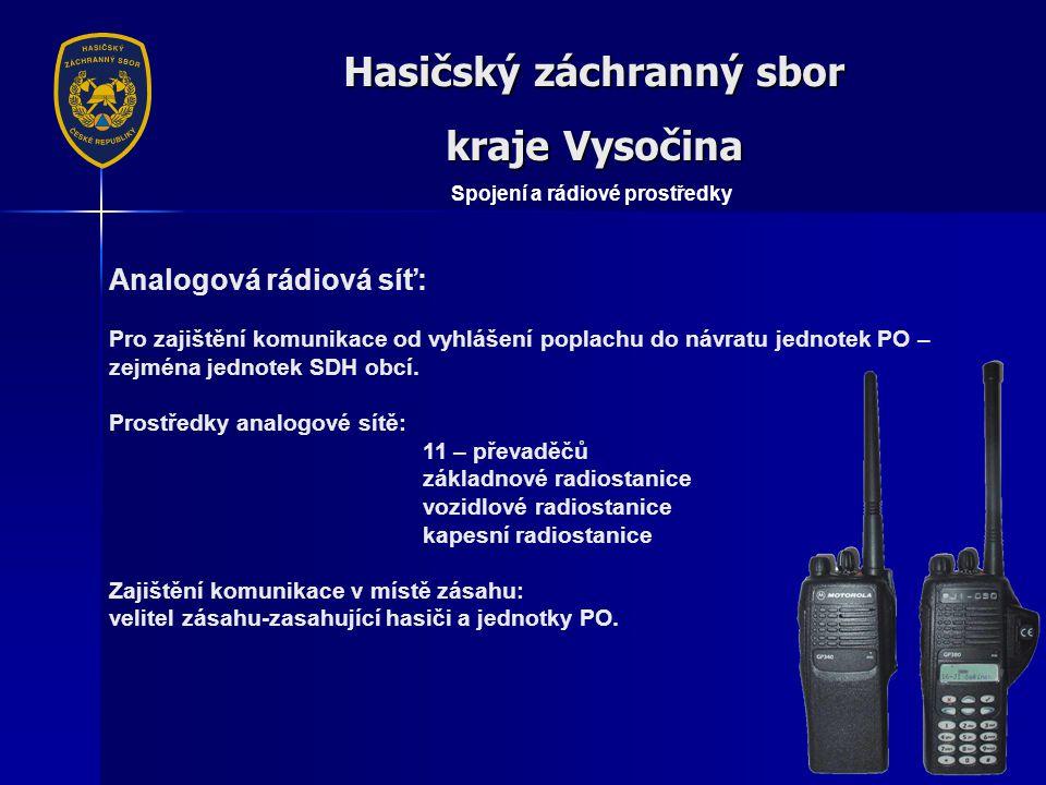 Hasičský záchranný sbor kraje Vysočina Spojení a rádiové prostředky Analogová rádiová síť: Pro zajištění komunikace od vyhlášení poplachu do návratu jednotek PO – zejména jednotek SDH obcí.