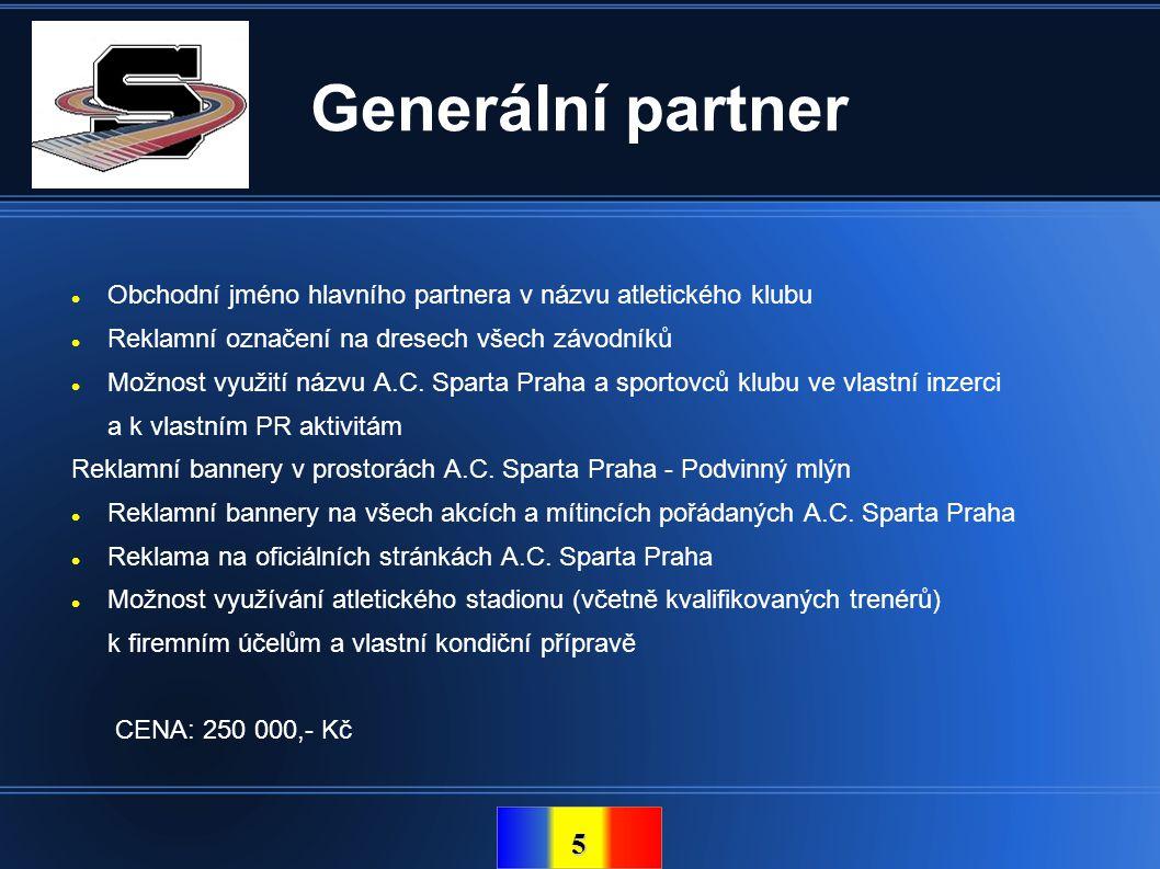 5 Generální partner  Obchodní jméno hlavního partnera v názvu atletického klubu  Reklamní označení na dresech všech závodníků  Možnost využití názv