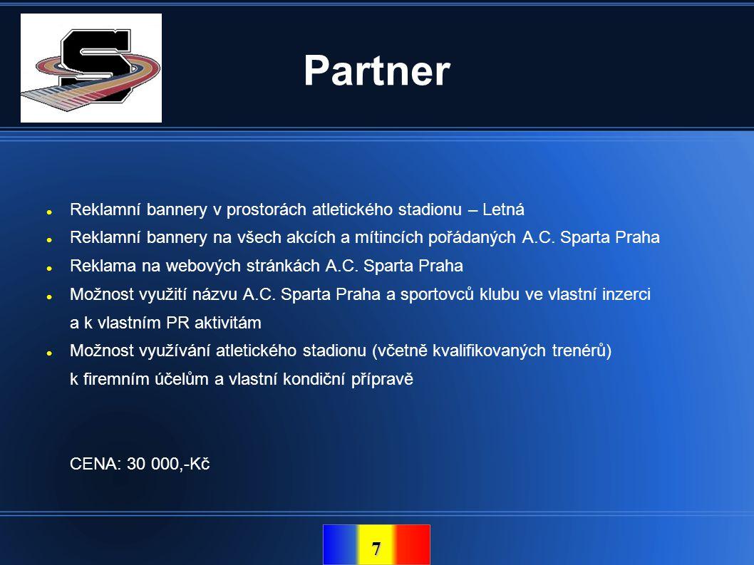 7 Partner  Reklamní bannery v prostorách atletického stadionu – Letná  Reklamní bannery na všech akcích a mítincích pořádaných A.C. Sparta Praha  R