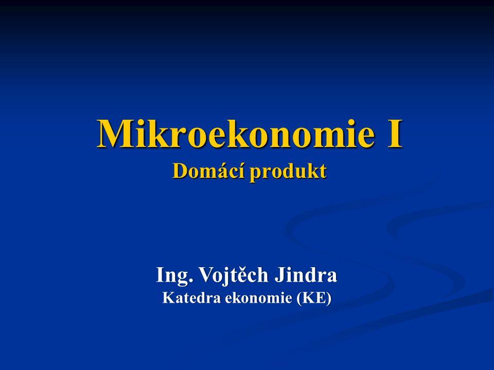 Mikroekonomie I Domácí produkt Ing.Vojtěch JindraIng.