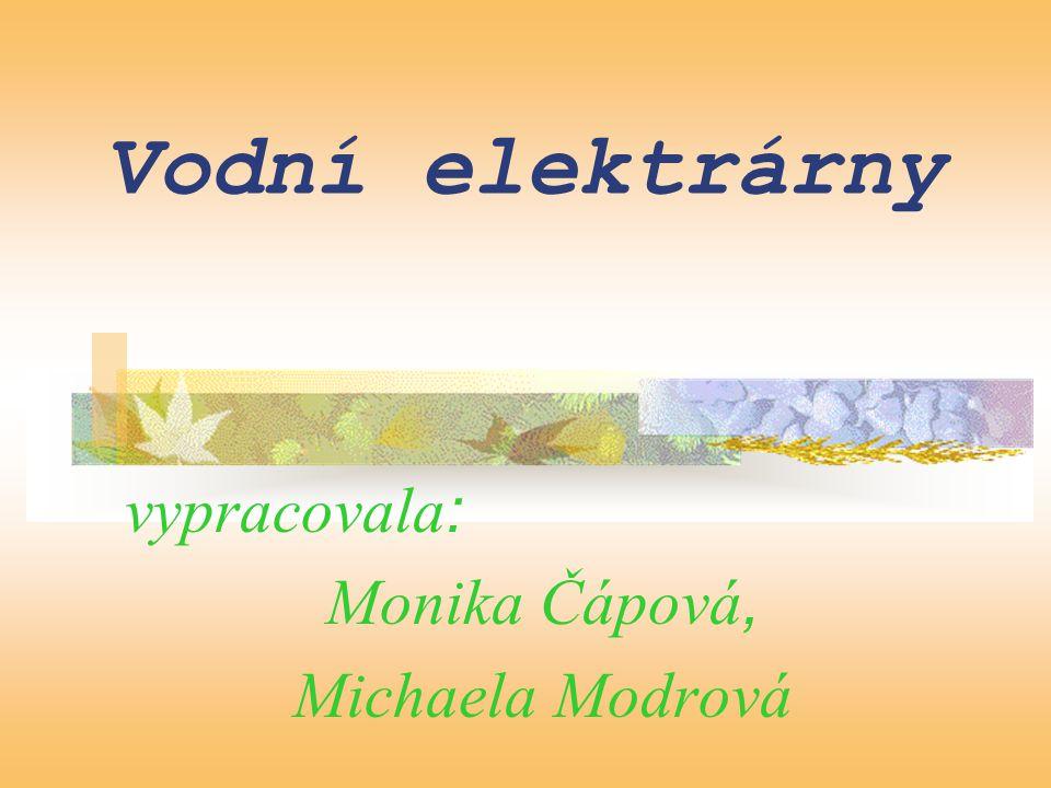 Vodní elektrárny vypracovala : Monika Čápová, Michaela Modrová