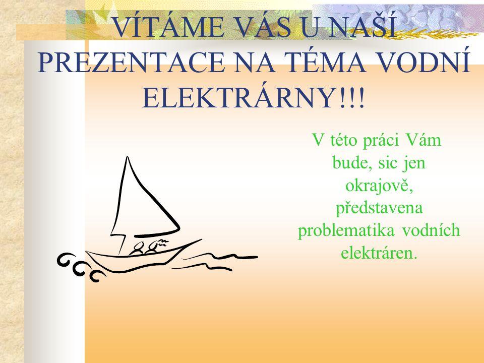 VÍTÁME VÁS U NAŠÍ PREZENTACE NA TÉMA VODNÍ ELEKTRÁRNY!!! V této práci Vám bude, sic jen okrajově, představena problematika vodních elektráren.