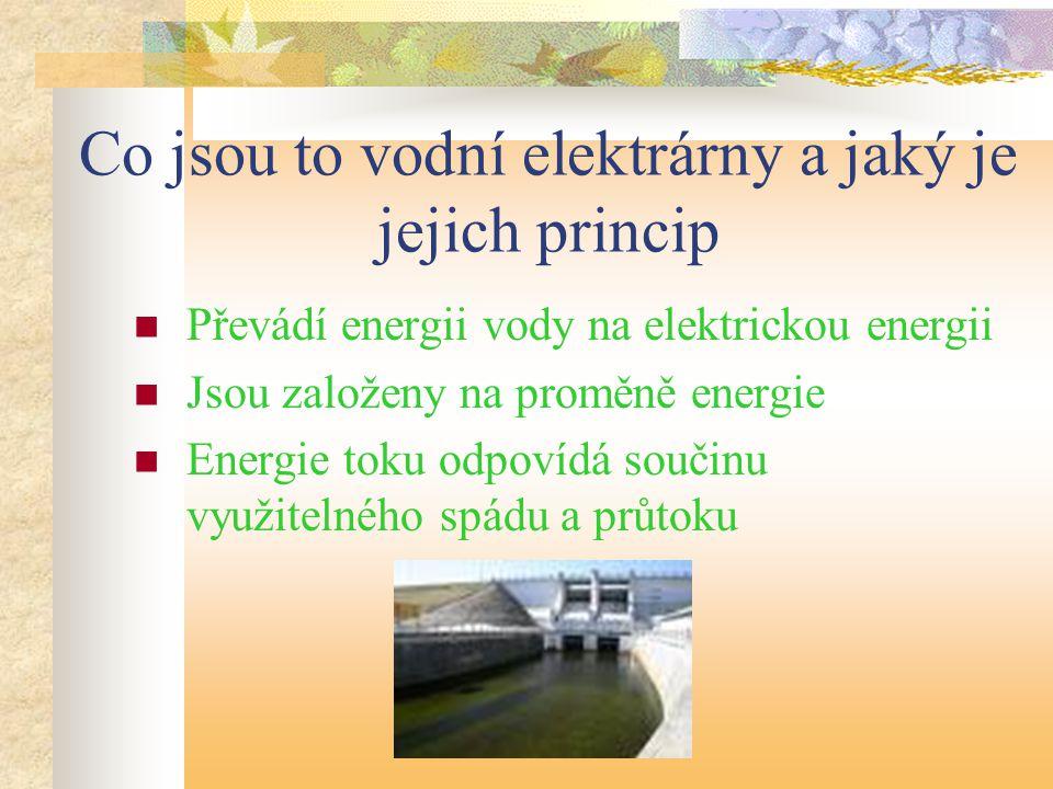 Co jsou to vodní elektrárny a jaký je jejich princip  Převádí energii vody na elektrickou energii  Jsou založeny na proměně energie  Energie toku odpovídá součinu využitelného spádu a průtoku