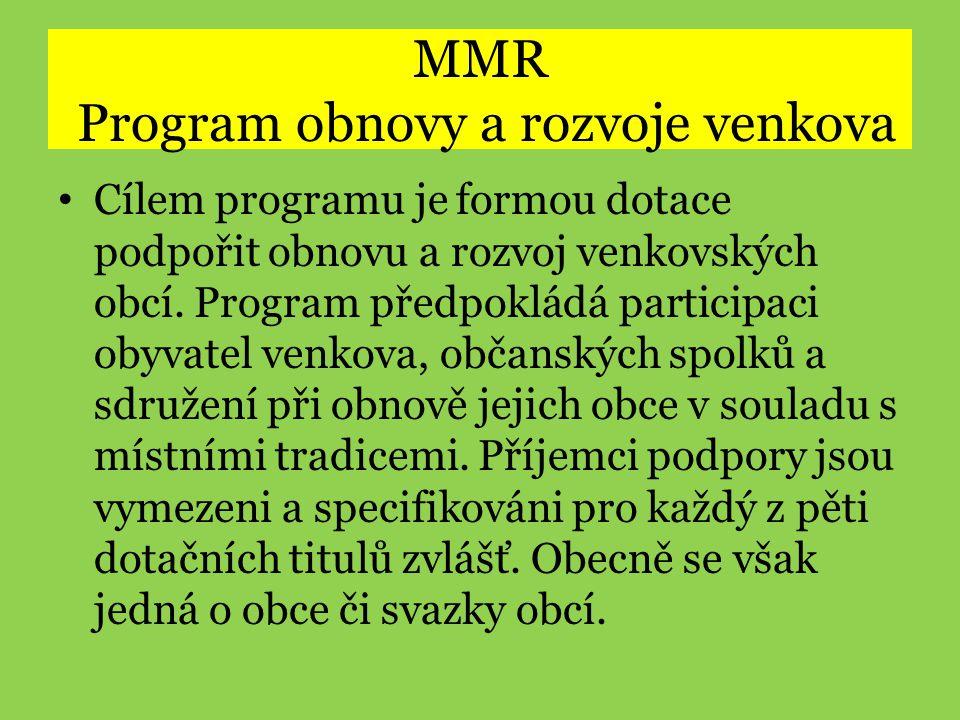 MMR Program obnovy a rozvoje venkova • Cílem programu je formou dotace podpořit obnovu a rozvoj venkovských obcí. Program předpokládá participaci obyv