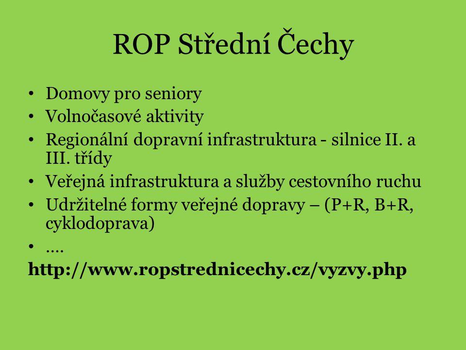 ROP Střední Čechy • Domovy pro seniory • Volnočasové aktivity • Regionální dopravní infrastruktura - silnice II. a III. třídy • Veřejná infrastruktura