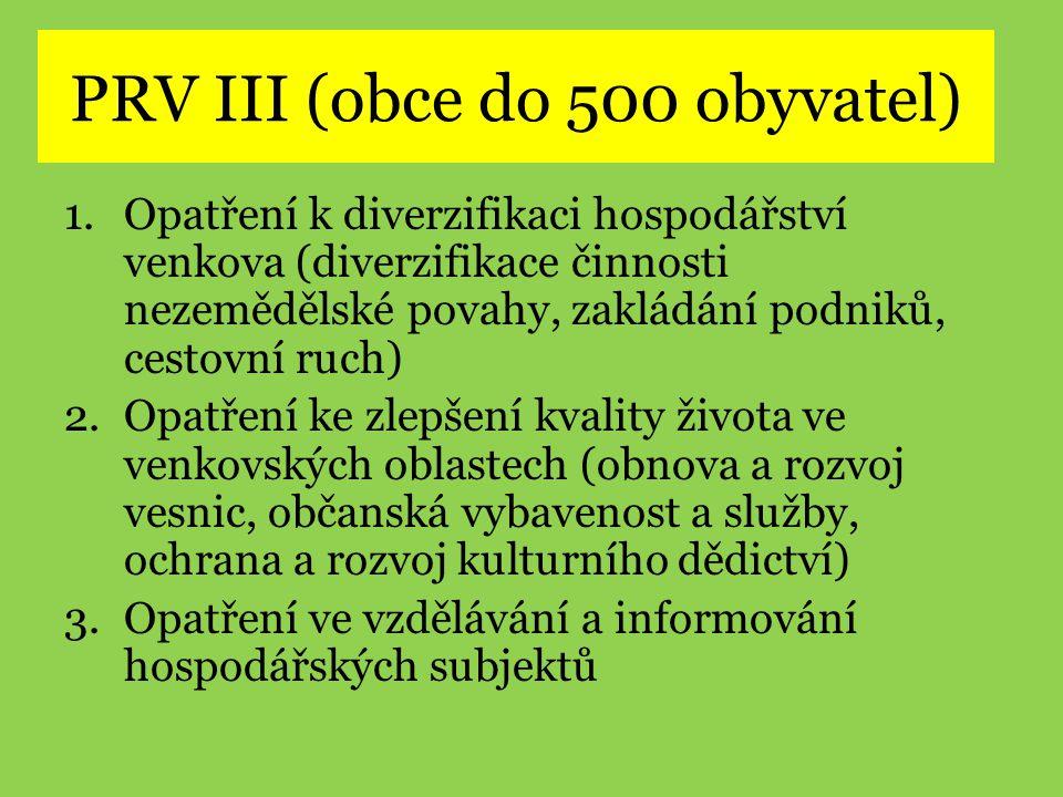 PRV III (obce do 500 obyvatel) 1.Opatření k diverzifikaci hospodářství venkova (diverzifikace činnosti nezemědělské povahy, zakládání podniků, cestovn