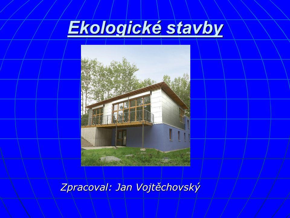 Ekologické stavby Zpracoval: Jan Vojtěchovský Zpracoval: Jan Vojtěchovský