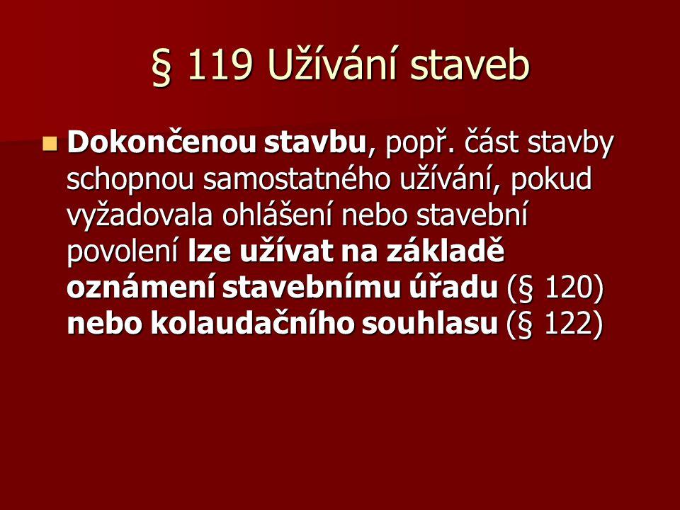 § 119 Užívání staveb  Dokončenou stavbu, popř.