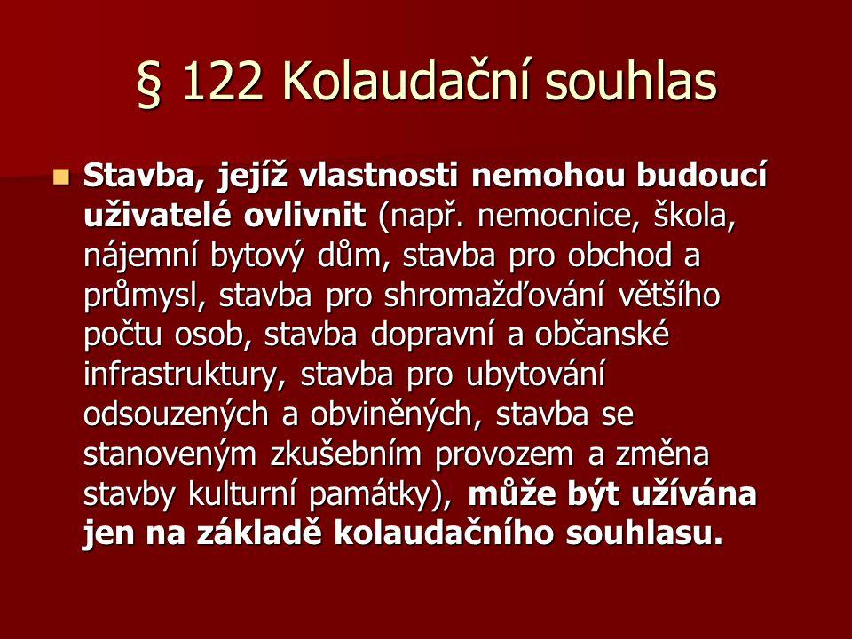 § 122 Kolaudační souhlas  Stavba, jejíž vlastnosti nemohou budoucí uživatelé ovlivnit (např.