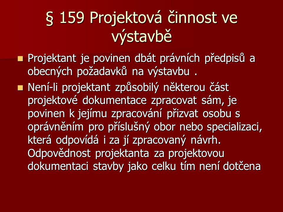 § 159 Projektová činnost ve výstavbě  Projektant je povinen dbát právních předpisů a obecných požadavků na výstavbu.