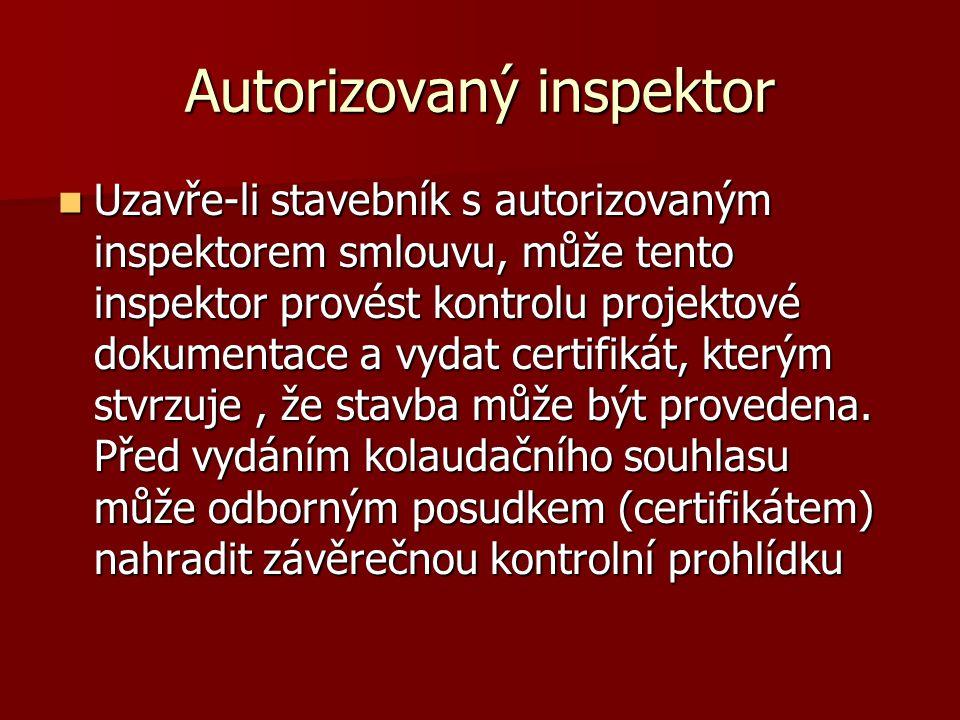 Autorizovaný inspektor  Uzavře-li stavebník s autorizovaným inspektorem smlouvu, může tento inspektor provést kontrolu projektové dokumentace a vydat certifikát, kterým stvrzuje, že stavba může být provedena.