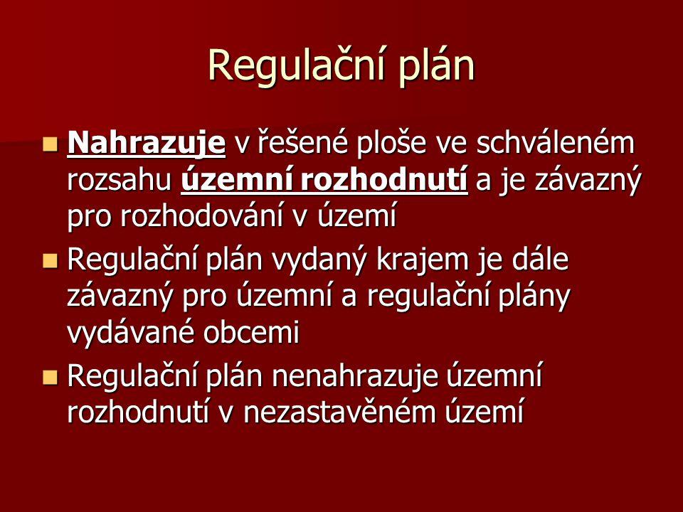 Regulační plán  Nahrazuje v řešené ploše ve schváleném rozsahu územní rozhodnutí a je závazný pro rozhodování v území  Regulační plán vydaný krajem je dále závazný pro územní a regulační plány vydávané obcemi  Regulační plán nenahrazuje územní rozhodnutí v nezastavěném území
