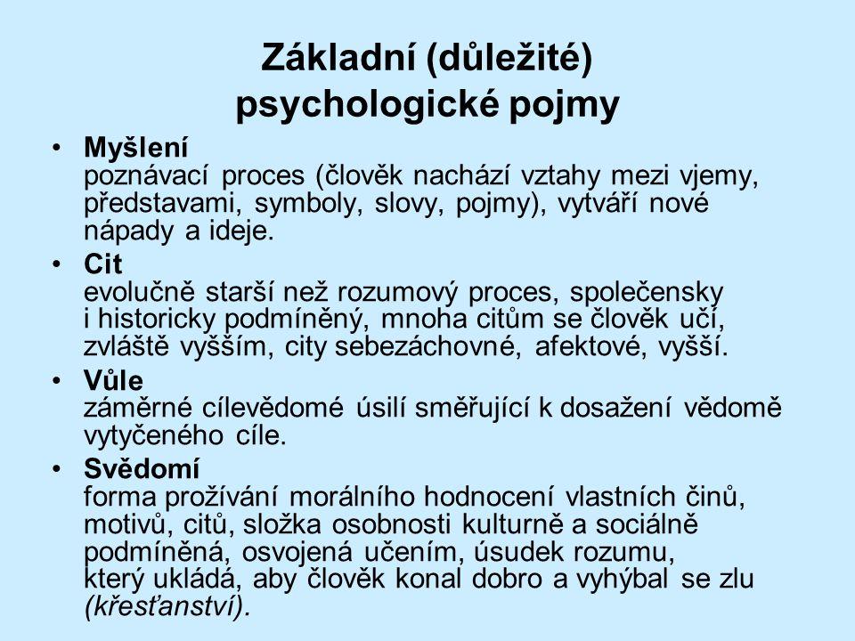 Základní (důležité) psychologické pojmy •Myšlení poznávací proces (člověk nachází vztahy mezi vjemy, představami, symboly, slovy, pojmy), vytváří nové