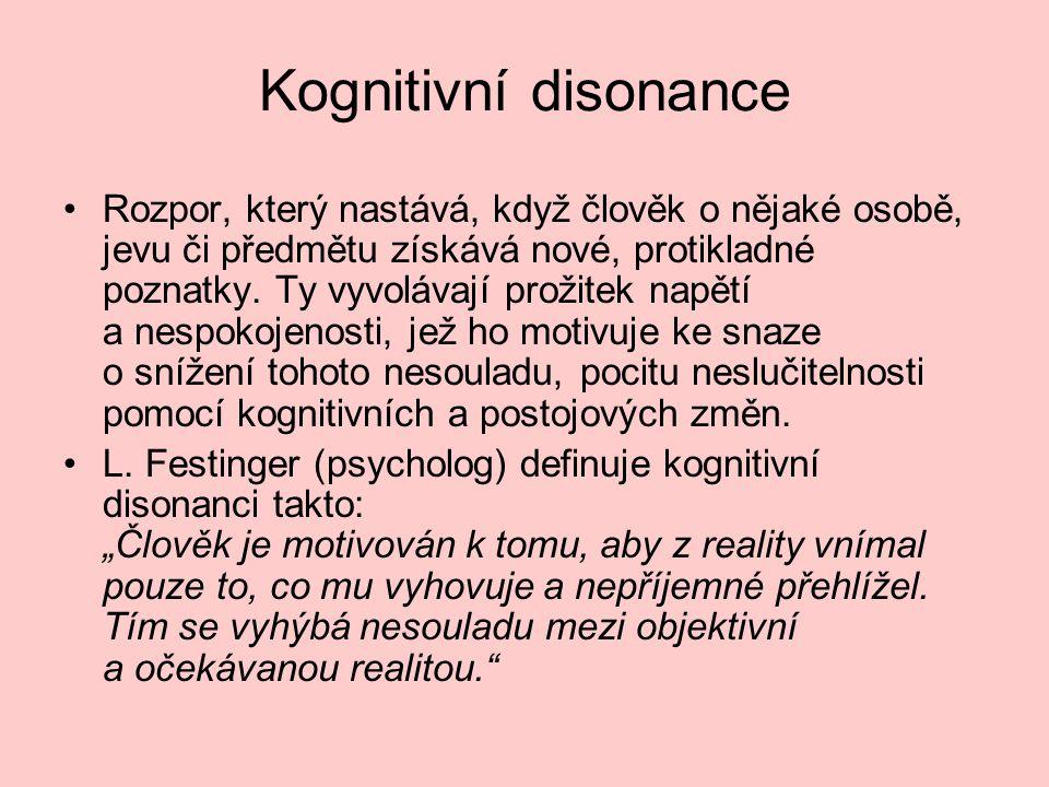 Kognitivní disonance •Rozpor, který nastává, když člověk o nějaké osobě, jevu či předmětu získává nové, protikladné poznatky. Ty vyvolávají prožitek n